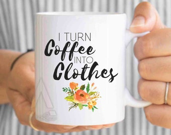 "seamstress gift ""I turn coffee into clothes"" coffee mug, sewing mug, gift for seamstress, sewing gifts, gifts for sewers sewing themed MU197"