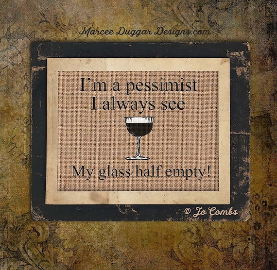 Glass Half Empty | Pessimist | Wine Glass | Funny | Quote |  #0156