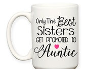 SALE: Only The Best Sisters Get Promoted To Auntie Gift Baby Announcement Typography 15 oz Coffee Cup Tea Mug Dishwasher Microwave Safe