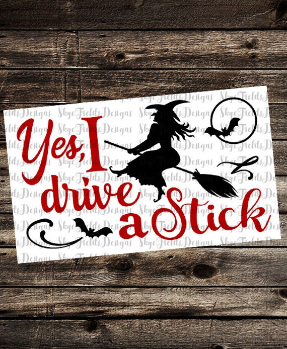 Witch 'Yes I Drive A Stick SVG JPG PNG Studio.3