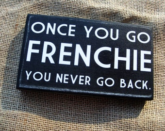 Once you go Frenchie you never go back 3 1/2 x 6 inches French Bulldog primitive wall sign quote home decor