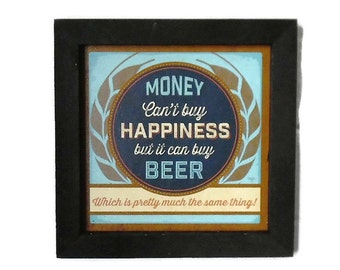 Beer, 'Money Cant Buy Happiness, But It Can Buy Beer', Funny Sign, Art Print, Wall Decor, Handmade, 7X7, Real Wood Frame, Made in the USA