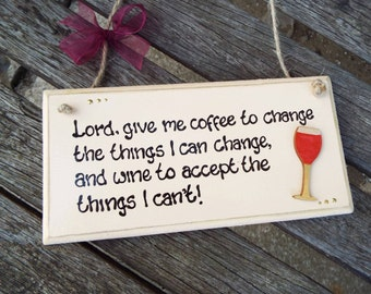 """LORD, GIVE ME coffee to change the things I can change, and wine to accept the things I can't [8""""x4"""" wooden wall plaque]"""