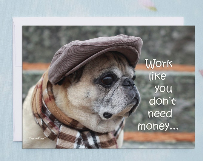 5x7 ENCOURAGEMENT CARD Work Like You Don't Need Money Inspiring Pug Greeting Card by Pugs and Kisses