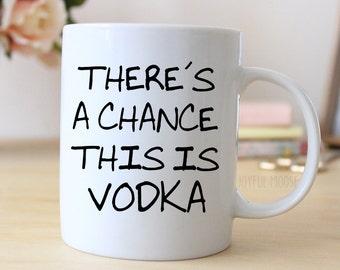 Funny Coffee Mug - Funny Vodka Gift - Funny Saying Coffee Mug