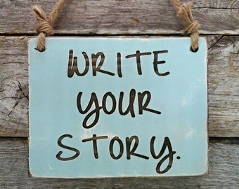 Write Your Story, Inspirational Sign, Hanging Sign, Motivational Sign