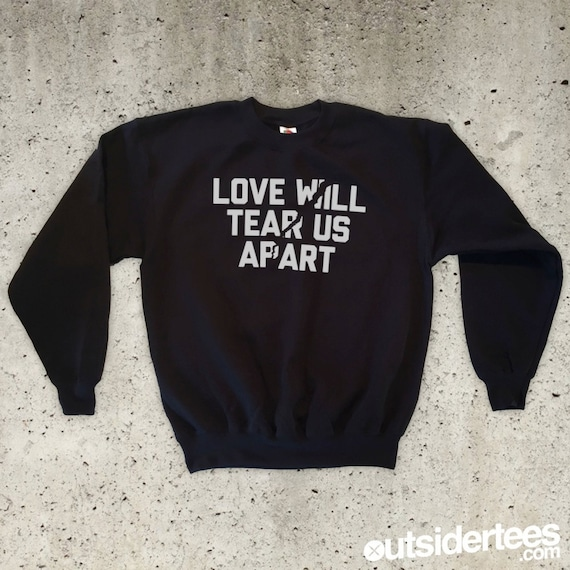 Love Will Tear Us Apart: Love Will Tear Us Apart Sweatshirt All Sizes / Colours