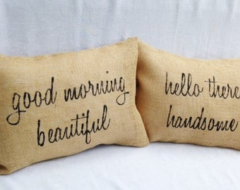 Hello Handsome, Good morning beautiful, Gorgeous, Valentines Gift, Burlap Pillow, Wedding Gift, Burlap Pillow Cover, Decorative Pillows