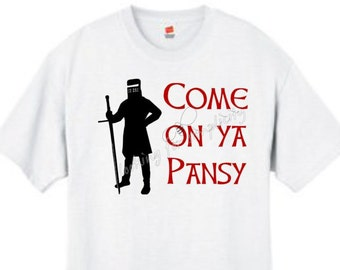 Come on Ya Pansy Monty Python and the Holy Grail quote inspired Heavyweight Quality T-Shirt - Great Gift!  Plus Sizes Available