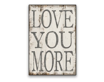 """Love you more wooden sign  12.25""""x18.25""""x3/4""""  Love you more plaques inspirational plaques inspirational quotes"""