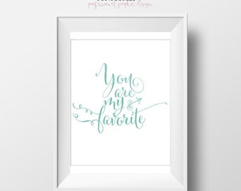70% CLEARANCE THRU 7/30 You Are My Favorite, Printable Art Print, Instant Download, Inspirational Printable Art, Minimalist Mint White Home