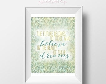 70% CLEARANCE THRU 7/30 The Future Belongs To Those Who Believe In The Beauty Of Their Dreams, Eleanor Roosevelt Quote, 8x10 JPG printable,