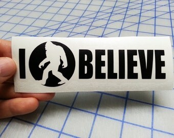 Sasquatch I Believe decal.. Bigfoot I Believe decal.. I Believe decal.. Sasquatch I Believe sticker.. Bigfoot I Believe sticker..