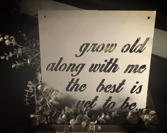 "Grow old with me sign 12"" x 12"""