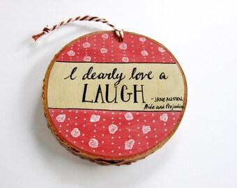 Pride and Prejudice Quote by Jane Austen | Small Wood Slice | Rustic Ornament | Home Decor