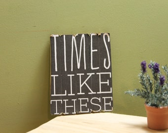 """Rustic Wooden Sign, """"Times Like These"""" For Dollhouse"""