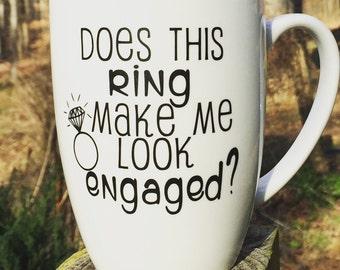 Does this Ring make me Look Engaged? Coffee mug   ~Save 20% using coupon code SUMMERTIME when you spend 20 Dollars
