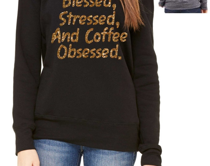 Blessed Stressed and Coffee Obsessed Sweatshirt. Comfy ladies wide neck, Oversized pullover, off the shoulder, slouchy,sweatshirts .