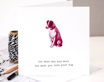 Card For Dog Lovers; 'The More Men You Meet The More You Love Your Dog'; Dog Owners; Funny Card; GC046