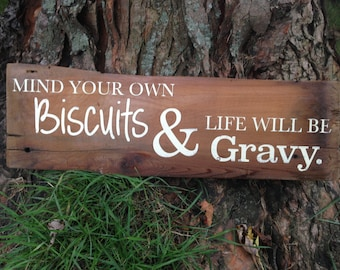 Mind Your Own Biscuits & Life will be Gravy; Rustic Barn Board Sign