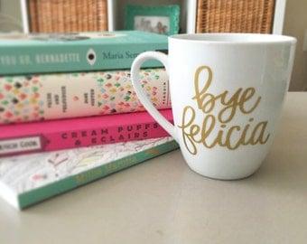 Bye Felicia Mug - Funny Coffee Mug - Gift for Her - Valentine Gifts- Birthday Present Idea- Housewarming Gift -