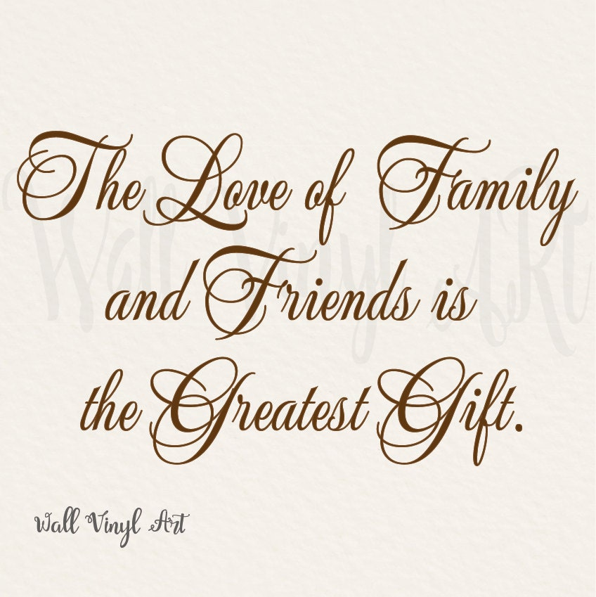 The Love of family and Friends is the greatest gift Vinyl  The Love of fam...