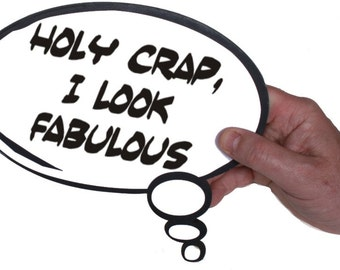 Holy Crap I Look Fabulous Thought Bubble Party Photo Sign 013-901