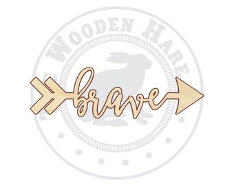 Brave Arrow - Brave Arrow Sign - Brave Arrow Wood Sign - Brave Arrow Decor - 160206
