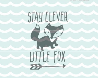 Stay Clever Little Fox SVG Vector file. Cute for so many uses! Baby Fox Stay Clever Little Fox Woodland Arrow Boy Girl Baby SVG