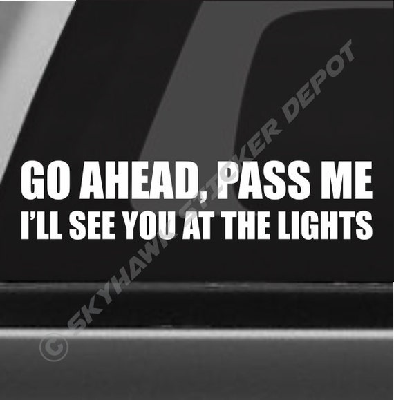Go ahead pass me funny bumper sticker vinyl by Getting stickers off glass