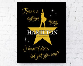 There's a million things I haven't done, but just you wait!  Alexander Hamilton.  An American Musical. Quote. All Prints BUY 2 GET 1 FREE!