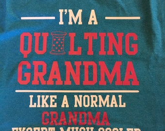 Quilting Grandma Nana Mom Like a Normal Grandma But Much Cooler T Shirt