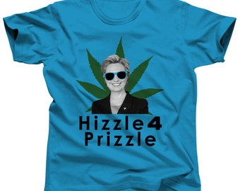 Hillary Clinton Shirt - Hizzle 4 Prizzle - President - Hilary Clinton - Hillary 2016 - Democrat Party - Feminist - Bill Clinton - Politics