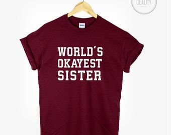 WORLDS OKAYEST SISTER T Shirt Funny Gift For Sister Family Christmas Gift *brand new