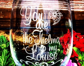 Thelma and Louise Quote Wine glass 21 oz  Stemless Etched Engraved Dish Washer Safe