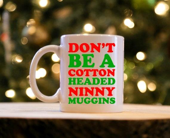 Don't Be A Cotton Headed Ninny Muggins | ELF | CHRISTIMAS | 11 oz.