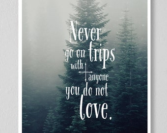 "Hemingway ""Never Go on Trips With Anyone You Do Not Love"" Quote Print"