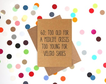 Funny 60th Birthday card, Fundny Birthday Card 60: too old for a mid-life crisis, too young for velcro shoes
