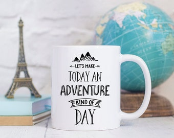 Coffee Mug Lets Make Today an Adventure Kind of Day -  Motivational Quote Mug - Gift For Traveller