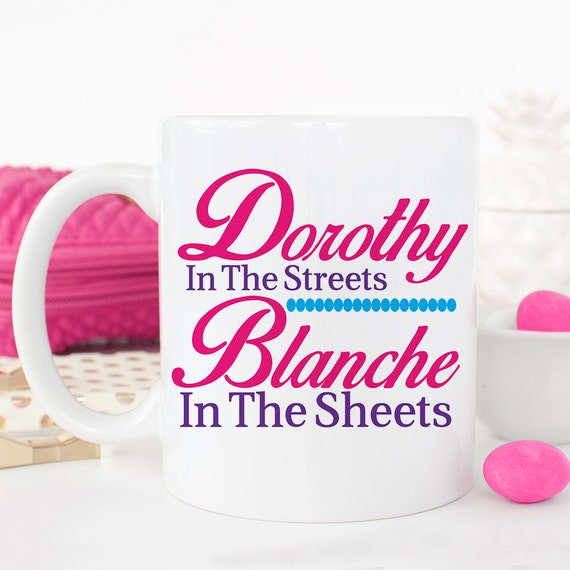 Coffee Mug The Golden Girls Dorothy in the Streets Blanche in the Sheets Cup