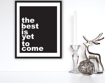 "Typography poster, Motivational Print, "" The Best Is Yet To Come"" Black and White Inspirational Quote, Wall Art"