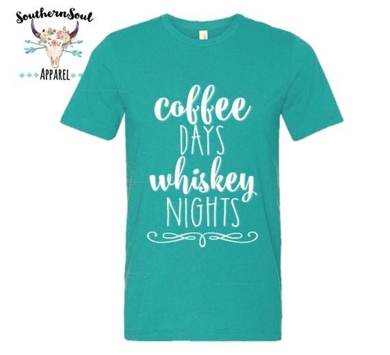 Coffee Days Whiskey nights Unisex T Shirt, Country T Shirt, Southern T Shirt, Country Shirt, Coffee Shirt, Whiskey Shirt, Boutique Shirt