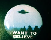 X-Files I Want To Believe Button, Magnet or Sticker