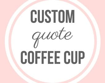Custom Quote Design for Coffee Tumblers and Mugs