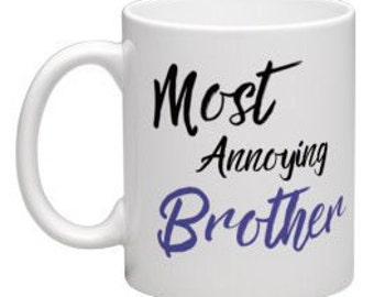 Brother's Birthday mug, Funny brother gift, Annoying brother mug, Most Annoying gift, Birthday mug, from sister gift, gifts for brothers