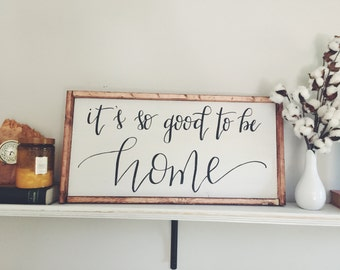 It's So Good To Be Home | Framed Wooden sign