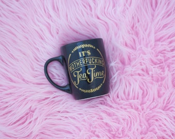 It's M-Fing Tea Time Mug