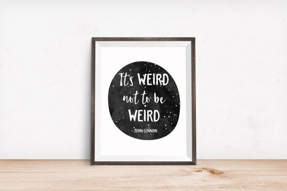 Printable Art, Inspirational Quote, It's Weird Not to Be Weird, Motivational Print, Typography Print, Quote Art, Digital Download Printable