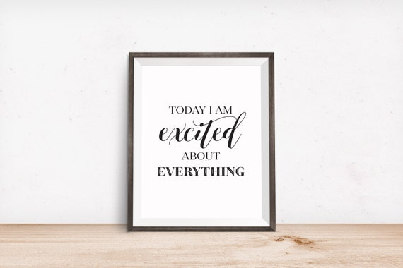 Printable Art, Affirmation, Today I am Excited about Everything, Inspirational Quote, Typography Art Prints, Digital Download Printables