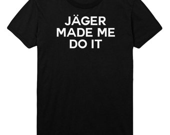 Jager Made Me Do It Tshirt Funny Mens Womens T shirt Top STP51